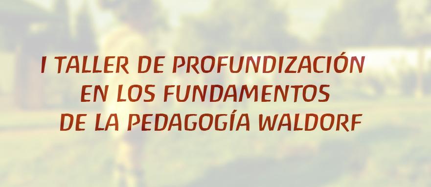 I Taller de Profundización en los Fundamentos de la Pedagogía Waldorf